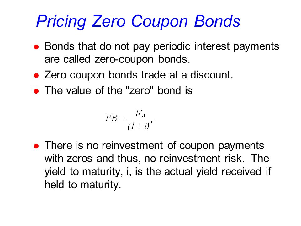 Pricing Zero Coupon Bonds l Bonds that do not pay periodic interest payments are called zero-coupon bonds.