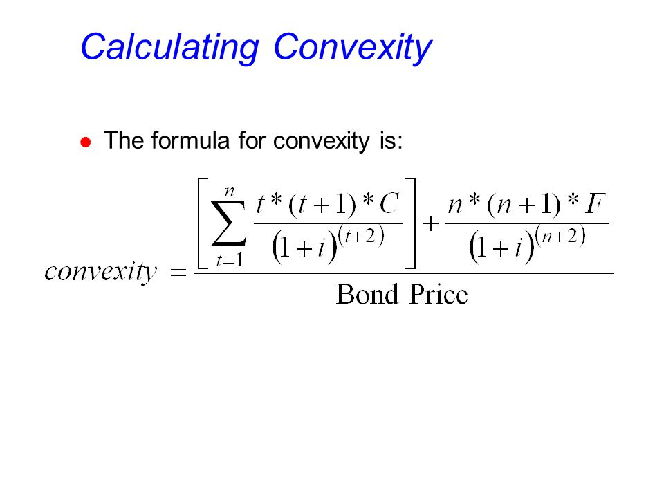 Calculating Convexity l The formula for convexity is: