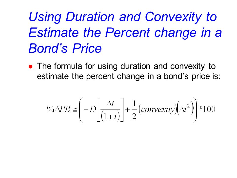 Using Duration and Convexity to Estimate the Percent change in a Bond's Price l The formula for using duration and convexity to estimate the percent change in a bond's price is: