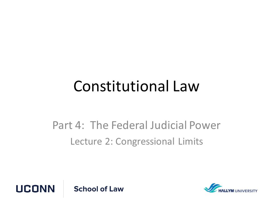 Constitutional Law Part 4: The Federal Judicial Power Lecture 2: Congressional Limits