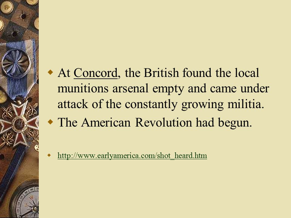  At Concord, the British found the local munitions arsenal empty and came under attack of the constantly growing militia.