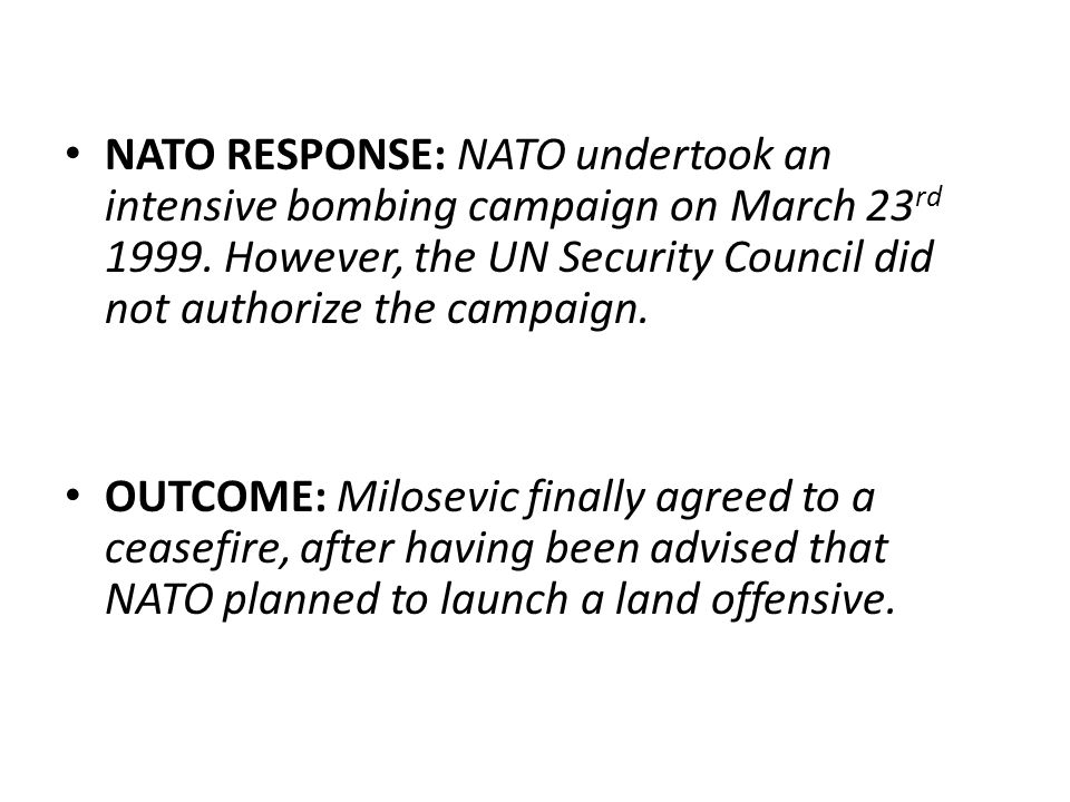 NATO RESPONSE: NATO undertook an intensive bombing campaign on March 23 rd 1999.