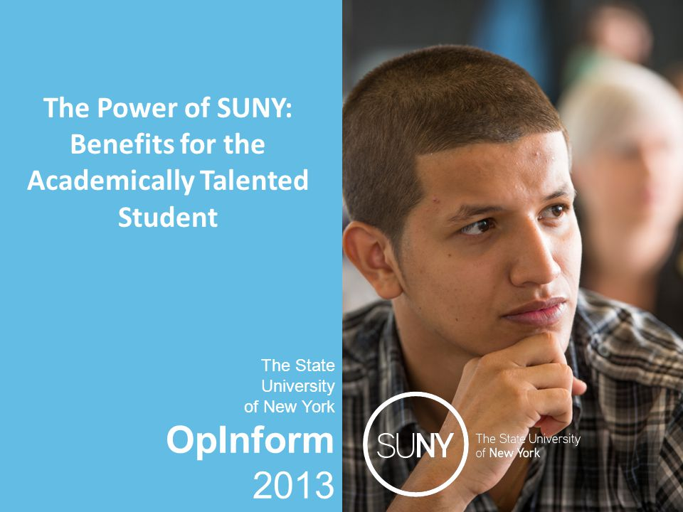 OpInform 2013 The State University of New York The Power of SUNY: Benefits for the Academically Talented Student The State University of New York OpInform 2013