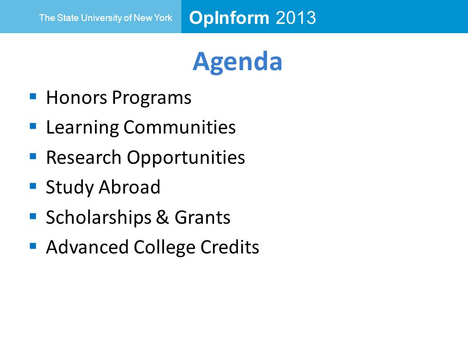 OpInform 2013 The State University of New York Agenda  Honors Programs  Learning Communities  Research Opportunities  Study Abroad  Scholarships & Grants  Advanced College Credits