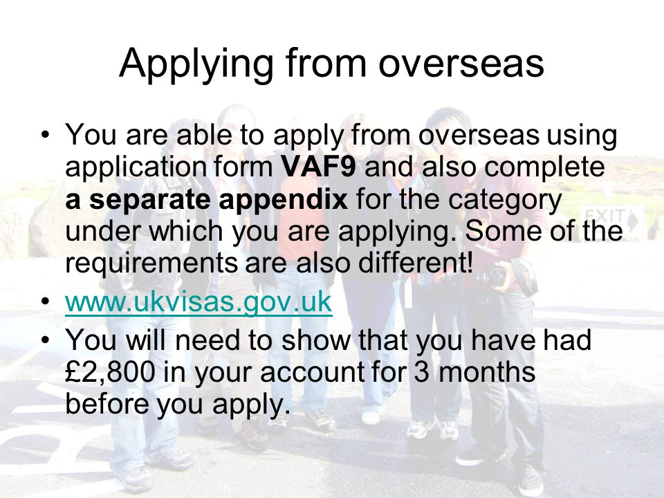 Applying from overseas You are able to apply from overseas using application form VAF9 and also complete a separate appendix for the category under which you are applying.