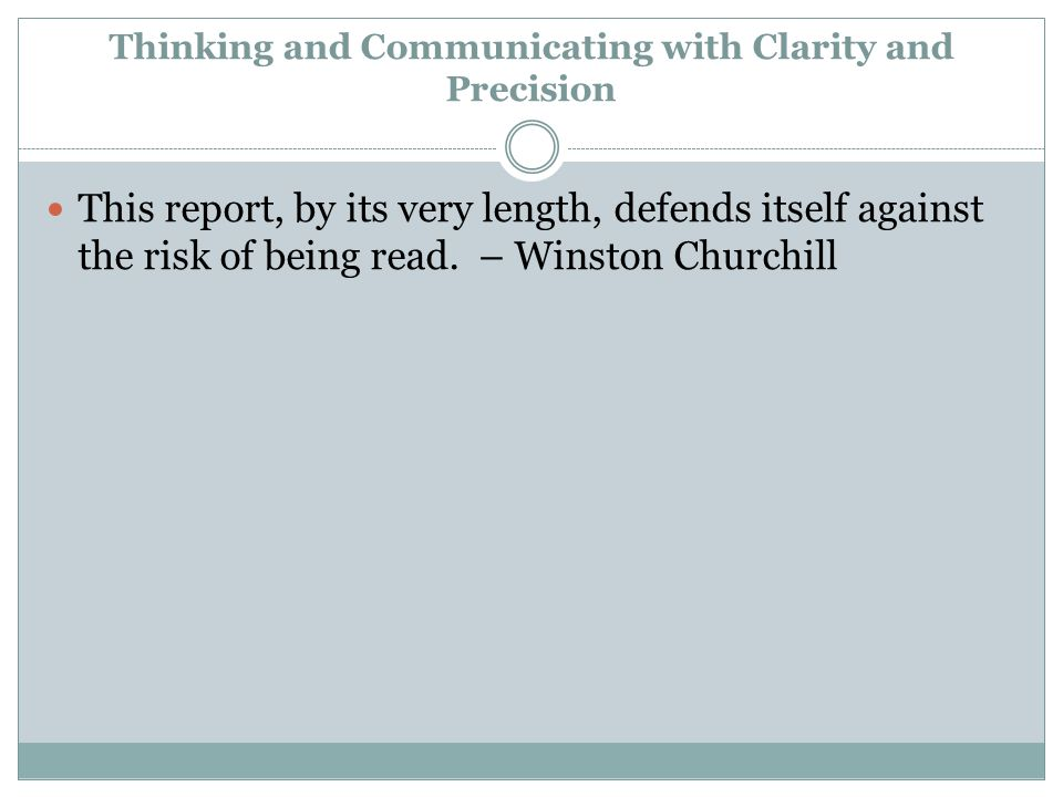 Thinking and Communicating with Clarity and Precision This report, by its very length, defends itself against the risk of being read.