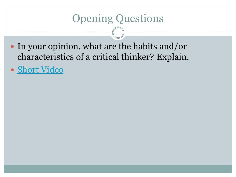 Opening Questions In your opinion, what are the habits and/or characteristics of a critical thinker.