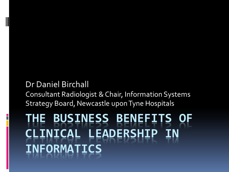 Dr Daniel Birchall Consultant Radiologist & Chair, Information Systems Strategy Board, Newcastle upon Tyne Hospitals