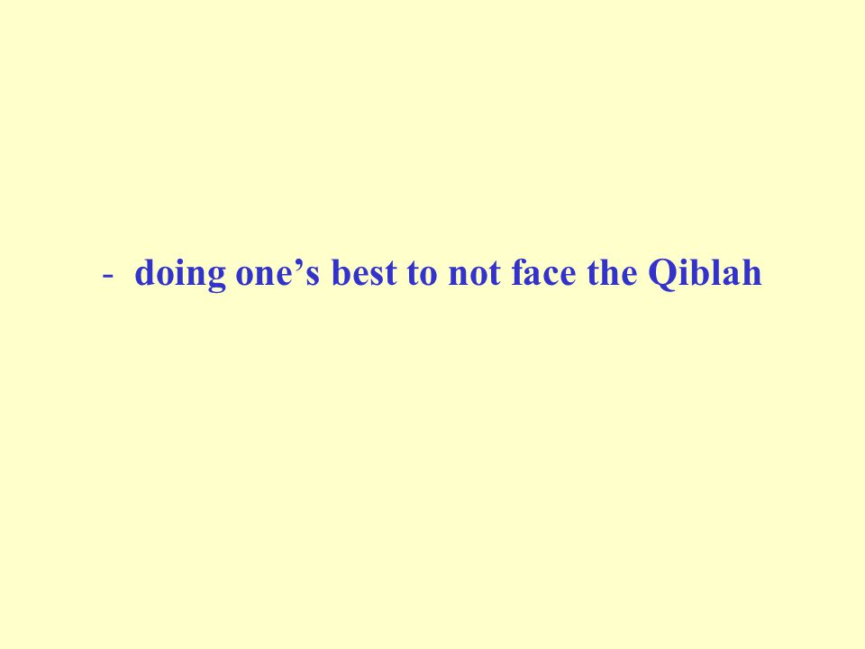-doing one's best to not face the Qiblah