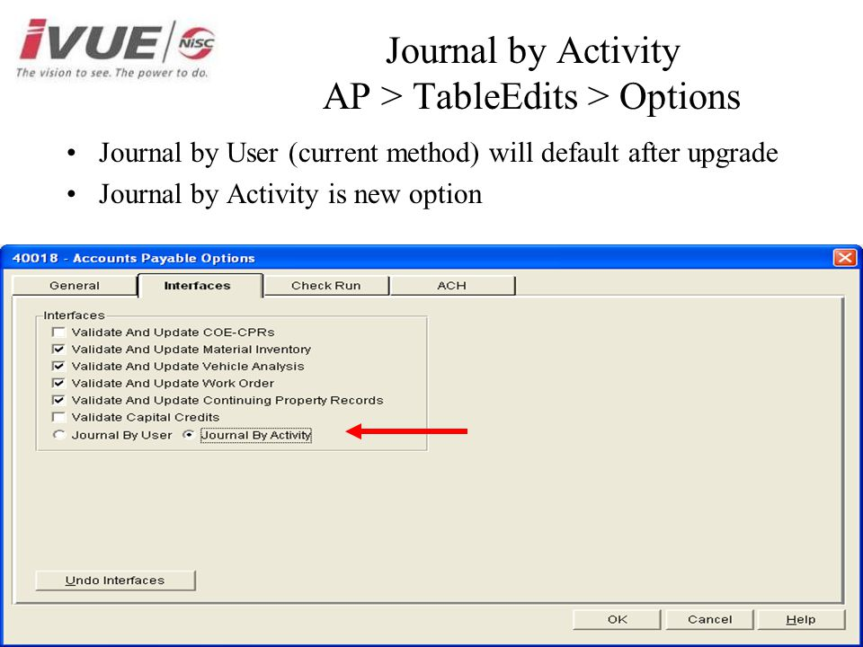 Journal by Activity AP > TableEdits > Options Journal by User (current method) will default after upgrade Journal by Activity is new option