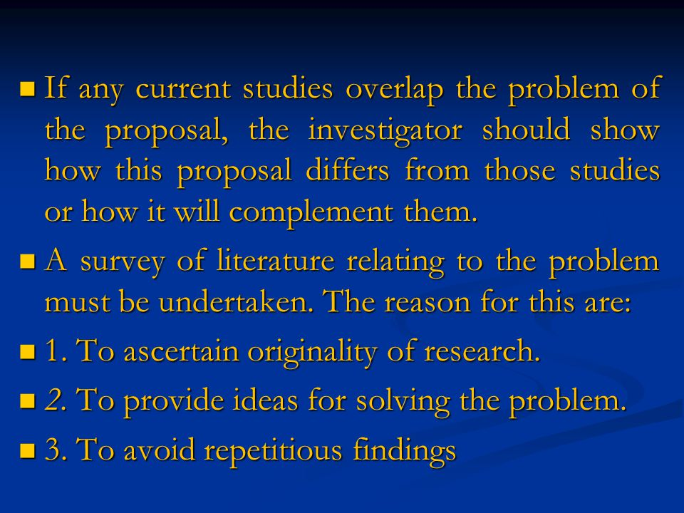 If any current studies overlap the problem of the proposal, the investigator should show how this proposal differs from those studies or how it will complement them.