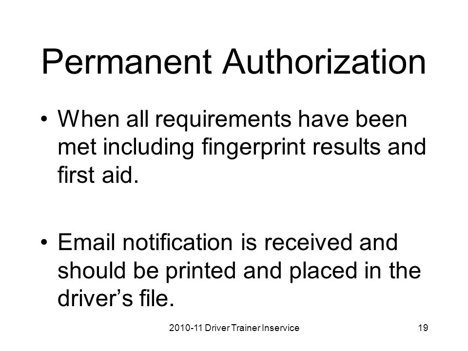 Permanent Authorization When all requirements have been met including fingerprint results and first aid.