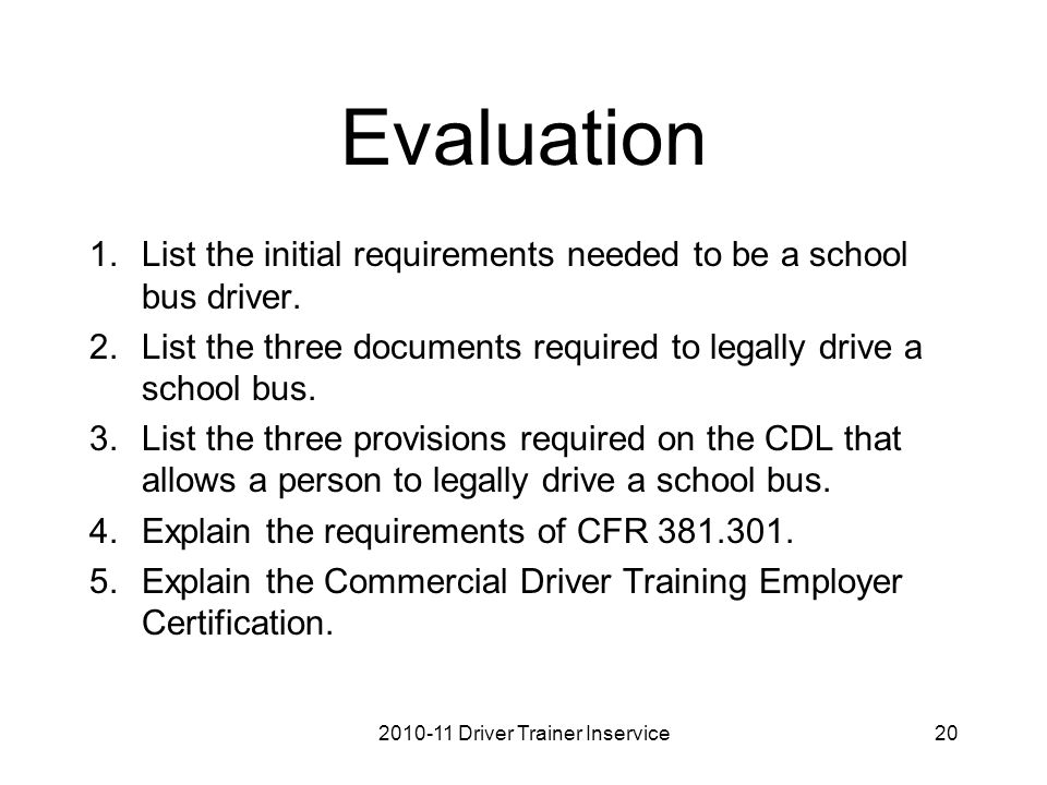 Evaluation 1.List the initial requirements needed to be a school bus driver.