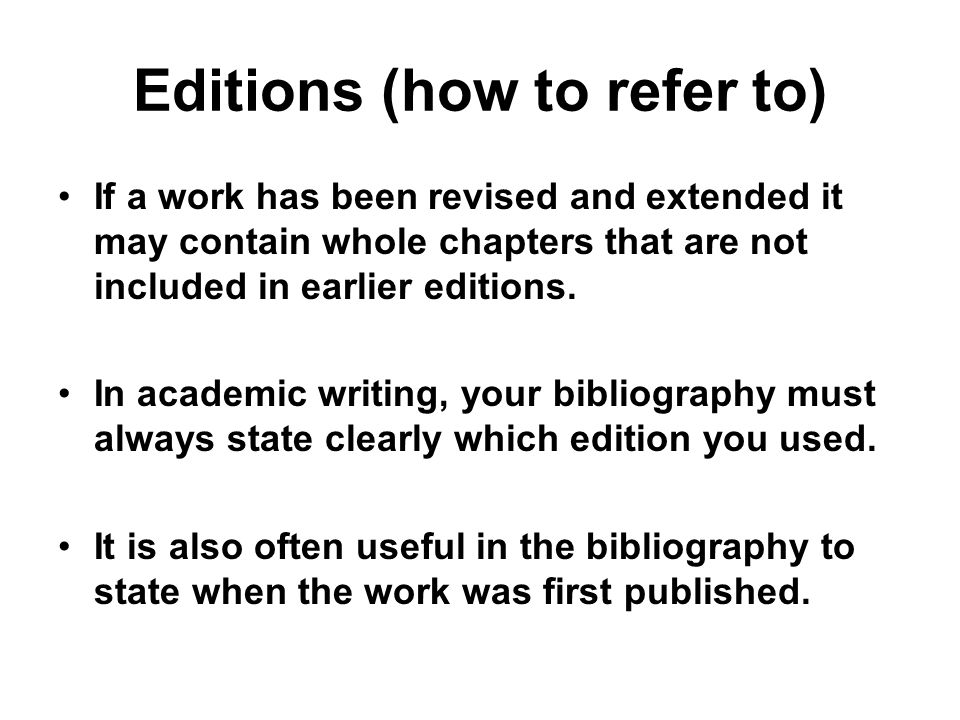 Editions (how to refer to) If a work has been revised and extended it may contain whole chapters that are not included in earlier editions.