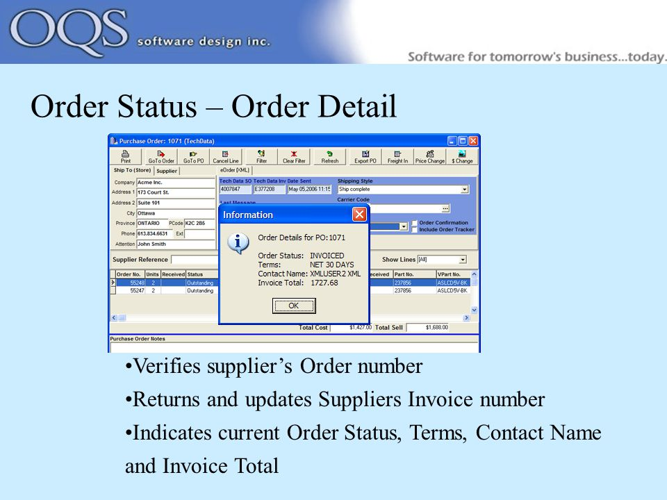 Order Status – Order Detail Verifies supplier's Order number Returns and updates Suppliers Invoice number Indicates current Order Status, Terms, Contact Name and Invoice Total