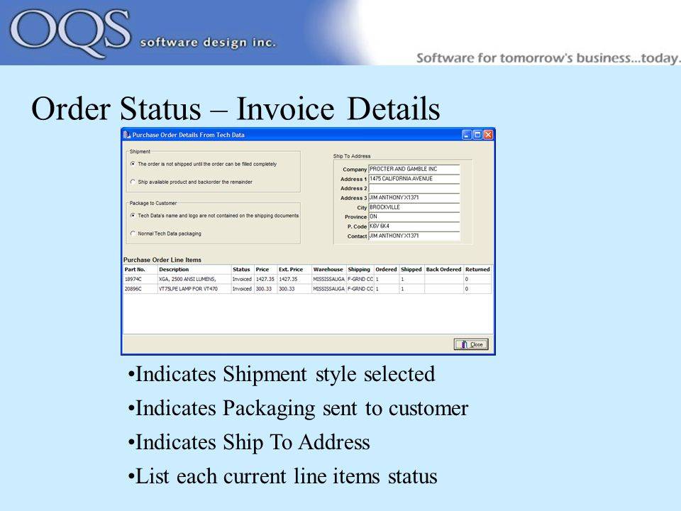Order Status – Invoice Details Indicates Shipment style selected Indicates Packaging sent to customer Indicates Ship To Address List each current line items status