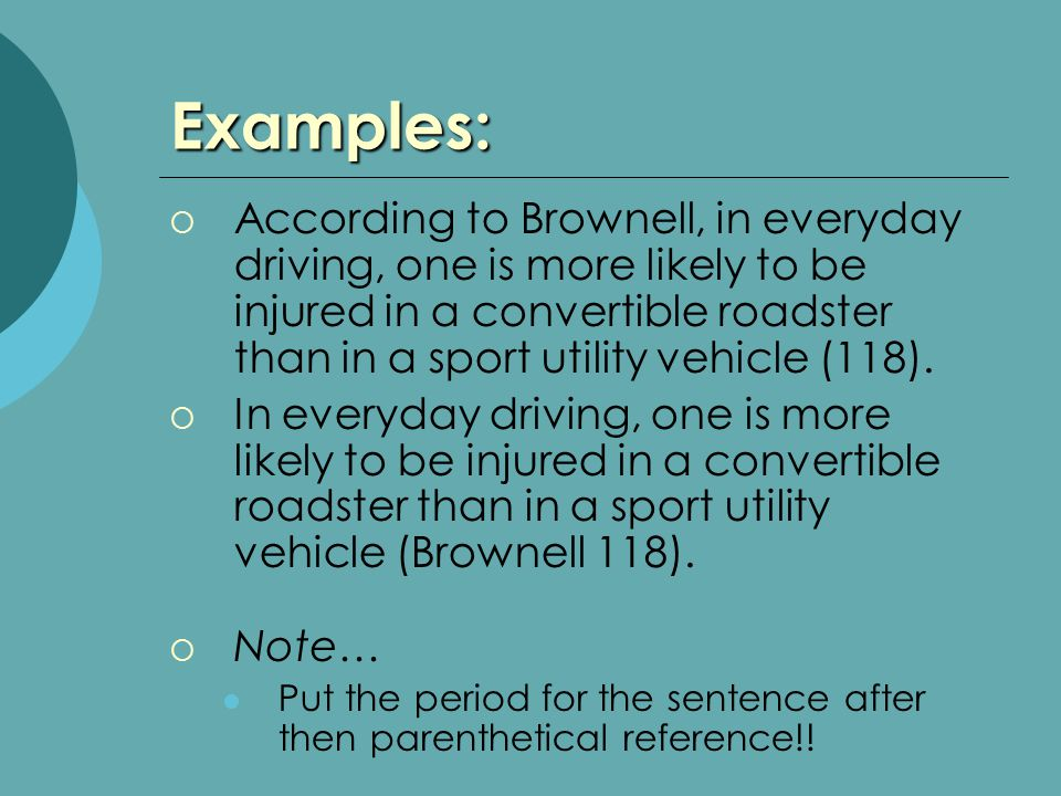 Examples:  According to Brownell, in everyday driving, one is more likely to be injured in a convertible roadster than in a sport utility vehicle (118).