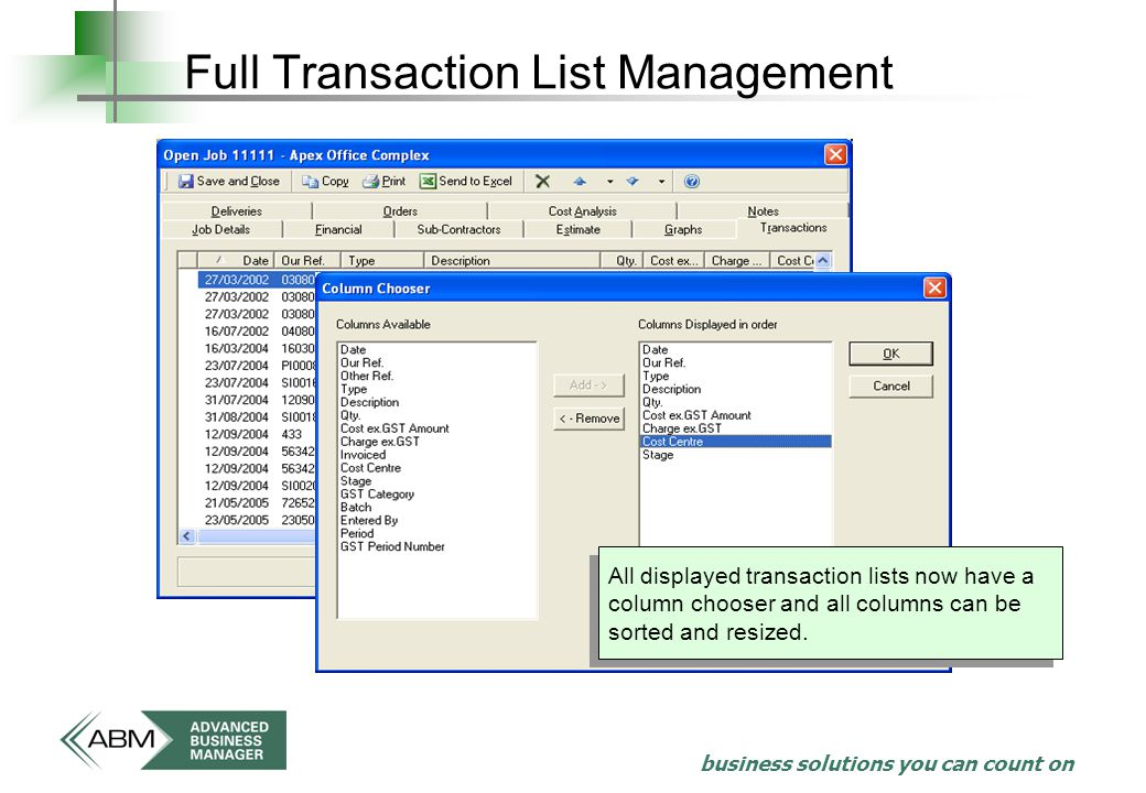 business solutions you can count on Full Transaction List Management All displayed transaction lists now have a column chooser and all columns can be sorted and resized.