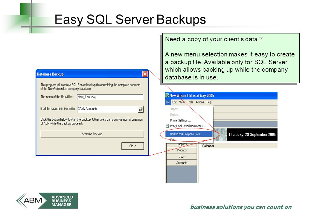business solutions you can count on Easy SQL Server Backups Need a copy of your client's data .