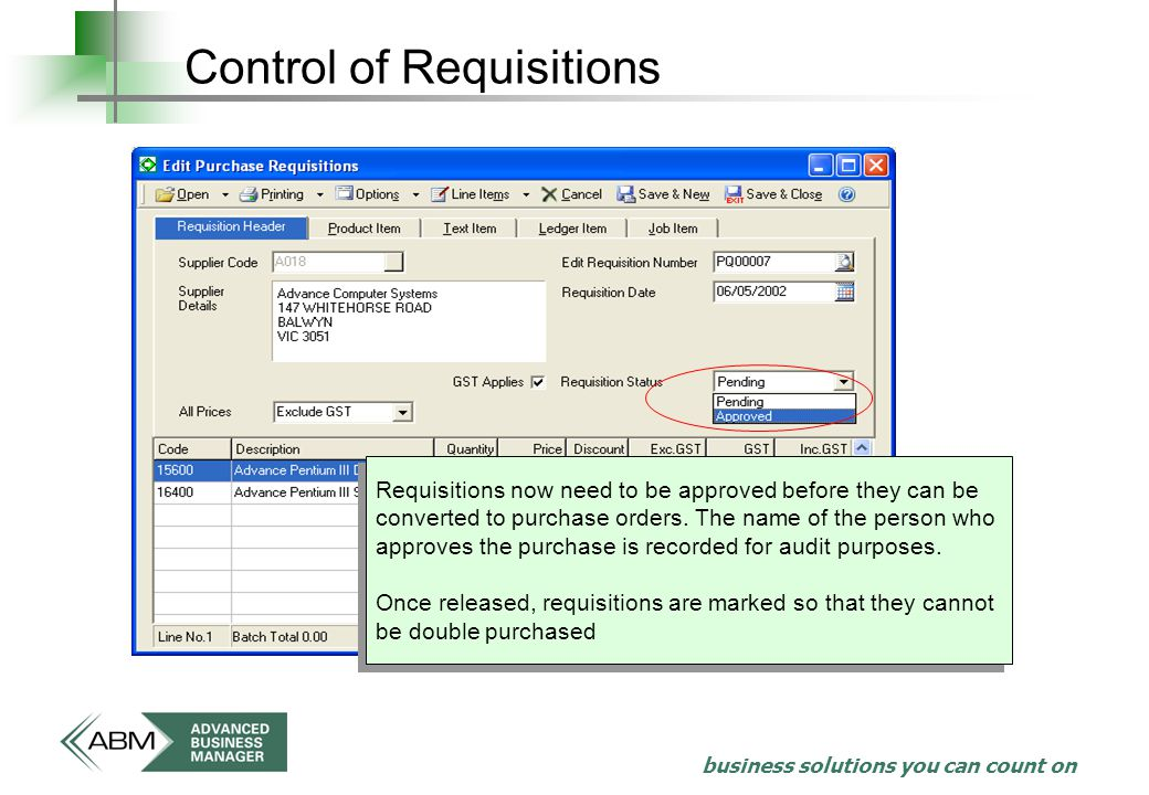 business solutions you can count on Control of Requisitions Requisitions now need to be approved before they can be converted to purchase orders.