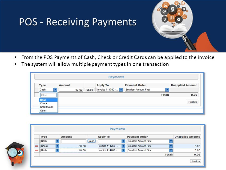 From the POS Payments of Cash, Check or Credit Cards can be applied to the invoice The system will allow multiple payment types in one transaction POS - Receiving Payments