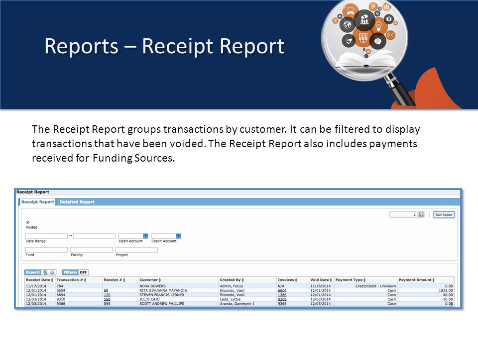 Reports – Receipt Report The Receipt Report groups transactions by customer.