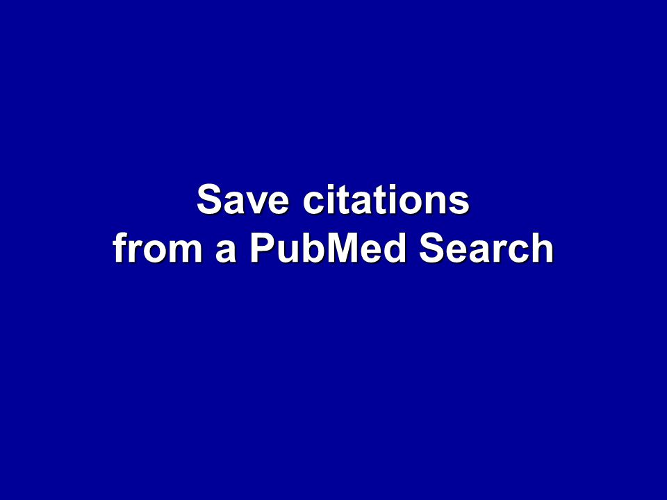 Save citations from a PubMed Search
