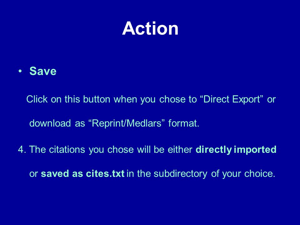 Action Save Click on this button when you chose to Direct Export or download as Reprint/Medlars format.