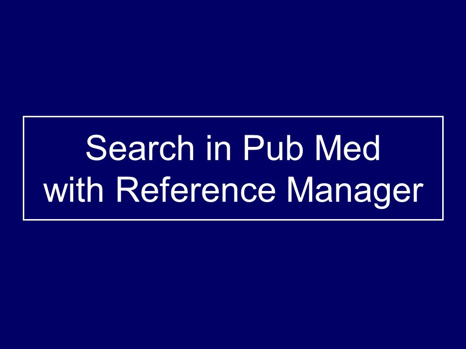 Search in Pub Med with Reference Manager