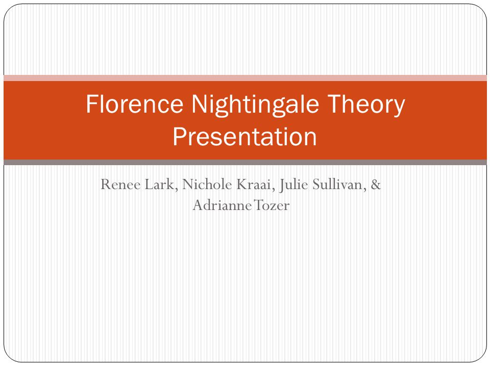 1 renee lark nichole kraai julie sullivan adrianne tozer florence nightingale theory presentation