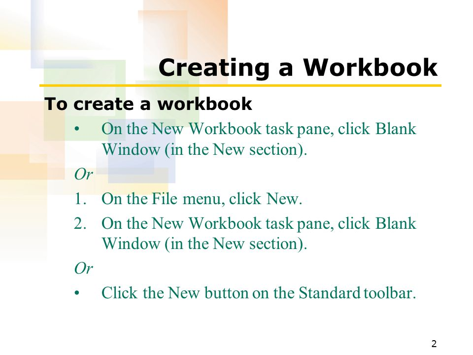 2 Creating a Workbook To create a workbook On the New Workbook task pane, click Blank Window (in the New section).