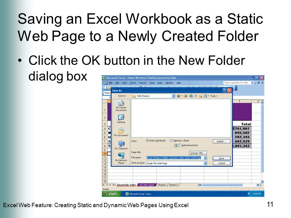 Excel Web Feature: Creating Static and Dynamic Web Pages Using Excel 11 Saving an Excel Workbook as a Static Web Page to a Newly Created Folder Click the OK button in the New Folder dialog box