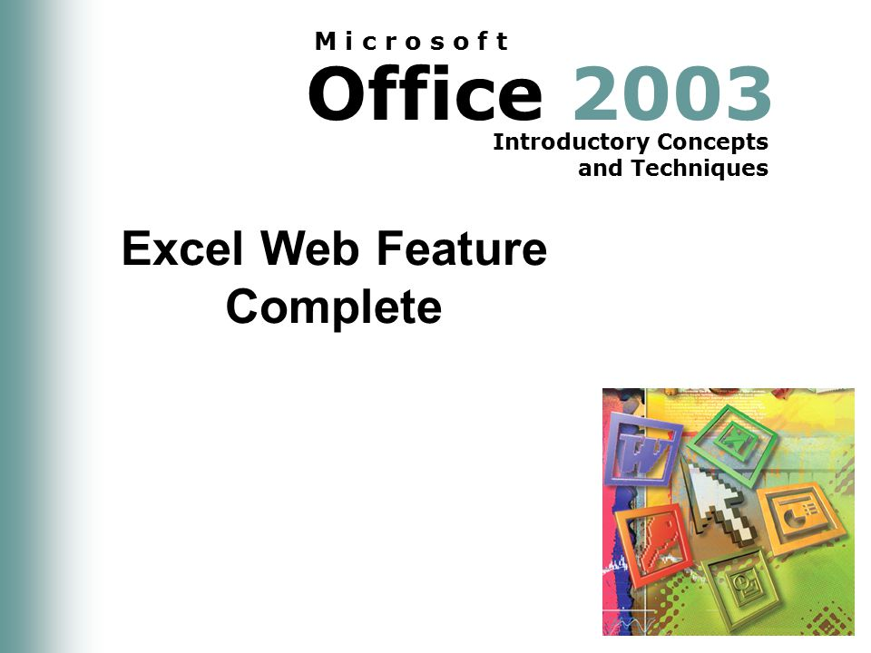 Office 2003 Introductory Concepts and Techniques M i c r o s o f t Excel Web Feature Complete