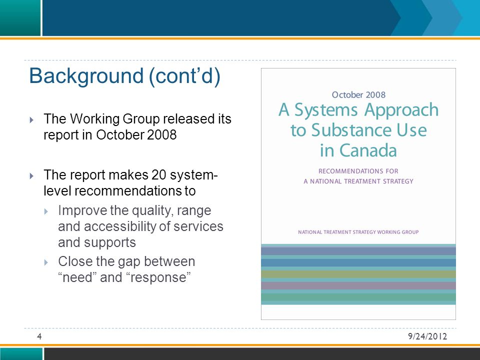 Background (cont'd)  The Working Group released its report in October 2008  The report makes 20 system- level recommendations to  Improve the quality, range and accessibility of services and supports  Close the gap between need and response 9/24/20124