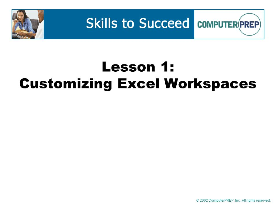 © 2002 ComputerPREP, Inc. All rights reserved. Lesson 1: Customizing Excel Workspaces