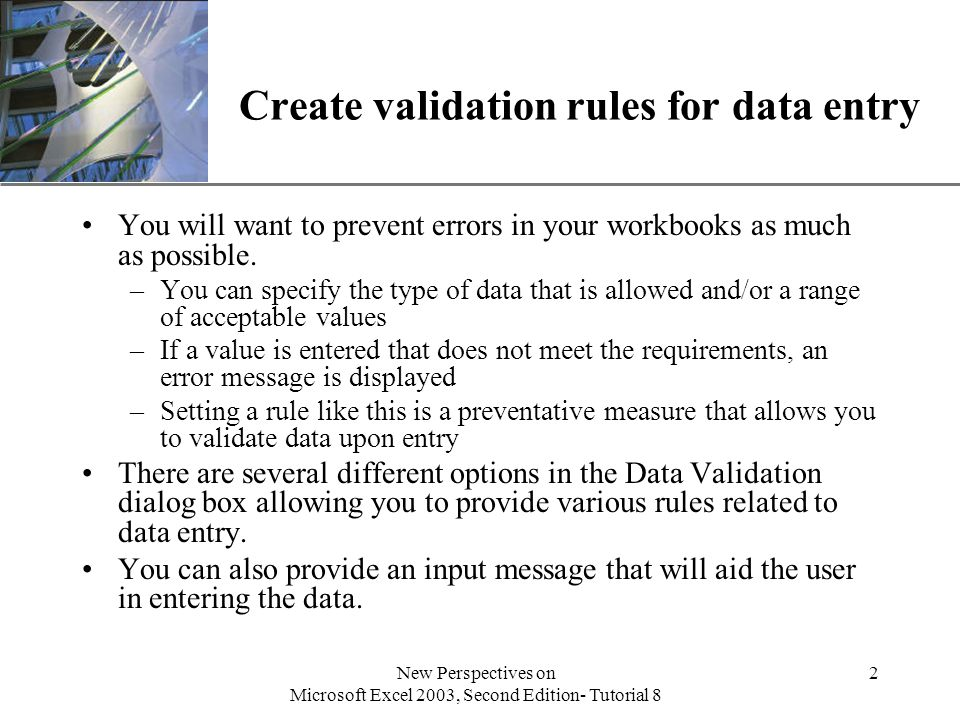 XP New Perspectives on Microsoft Excel 2003, Second Edition- Tutorial 8 2 Create validation rules for data entry You will want to prevent errors in your workbooks as much as possible.