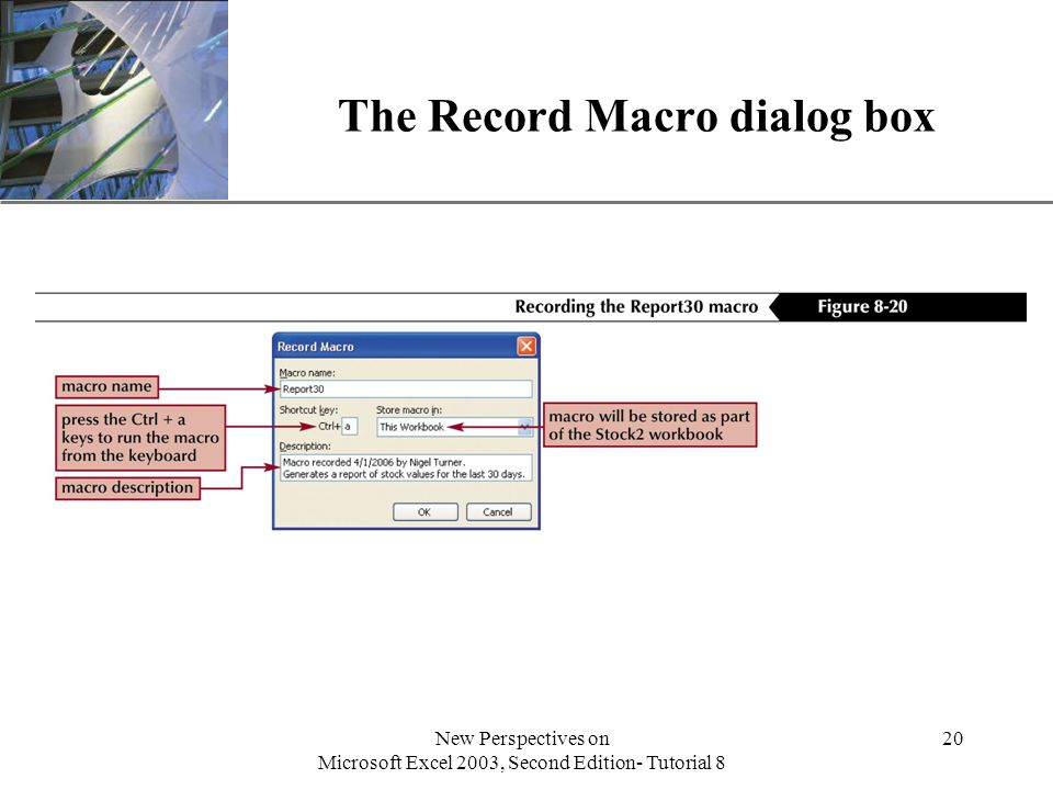 XP New Perspectives on Microsoft Excel 2003, Second Edition- Tutorial 8 20 The Record Macro dialog box