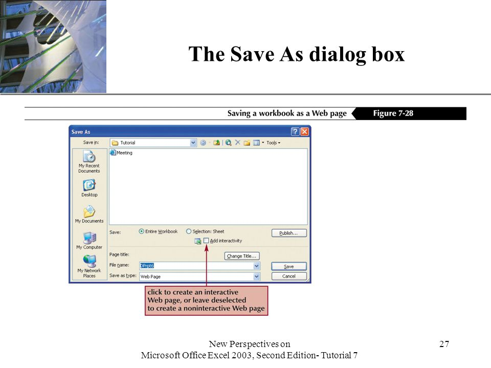 XP New Perspectives on Microsoft Office Excel 2003, Second Edition- Tutorial 7 27 The Save As dialog box