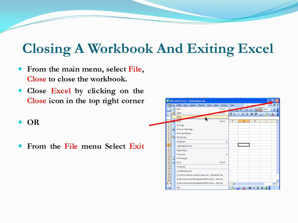 Closing A Workbook And Exiting Excel From the main menu, select File, Close to close the workbook.