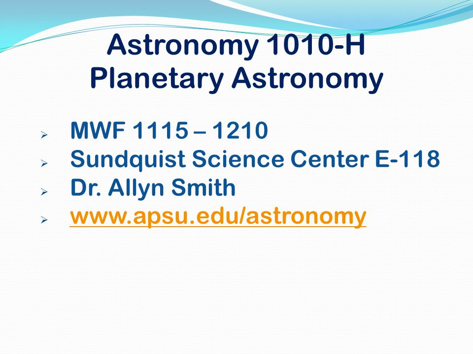 Astronomy 1010-H Planetary Astronomy  MWF 1115 – 1210  Sundquist Science Center E-118  Dr.