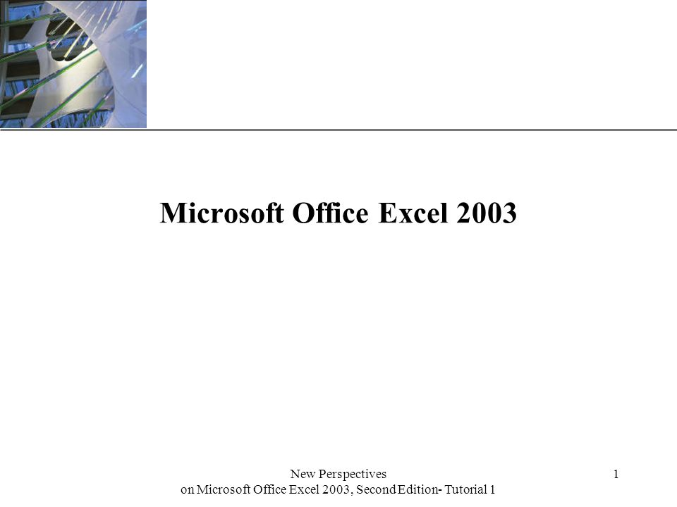XP New Perspectives on Microsoft Office Excel 2003, Second Edition- Tutorial 1 1 Microsoft Office Excel 2003