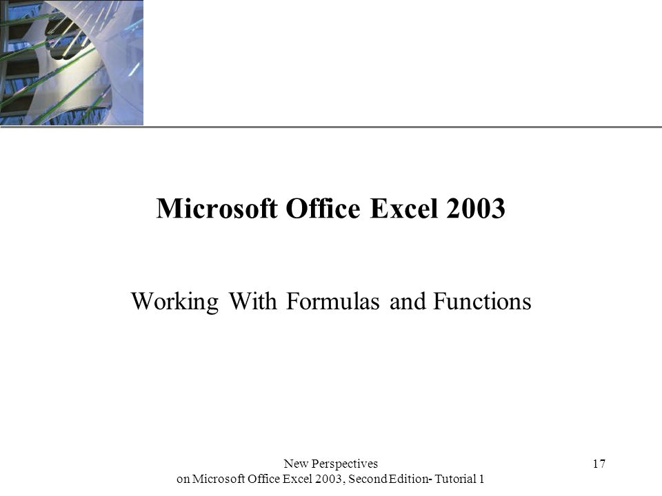 XP New Perspectives on Microsoft Office Excel 2003, Second Edition- Tutorial 1 17 Microsoft Office Excel 2003 Working With Formulas and Functions