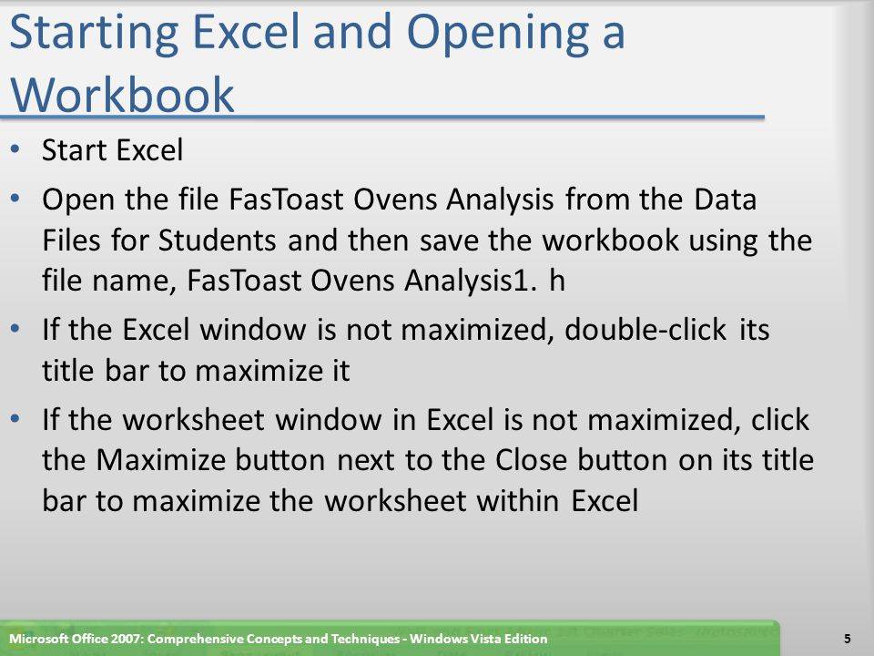 Starting Excel and Opening a Workbook Start Excel Open the file FasToast Ovens Analysis from the Data Files for Students and then save the workbook using the file name, FasToast Ovens Analysis1.
