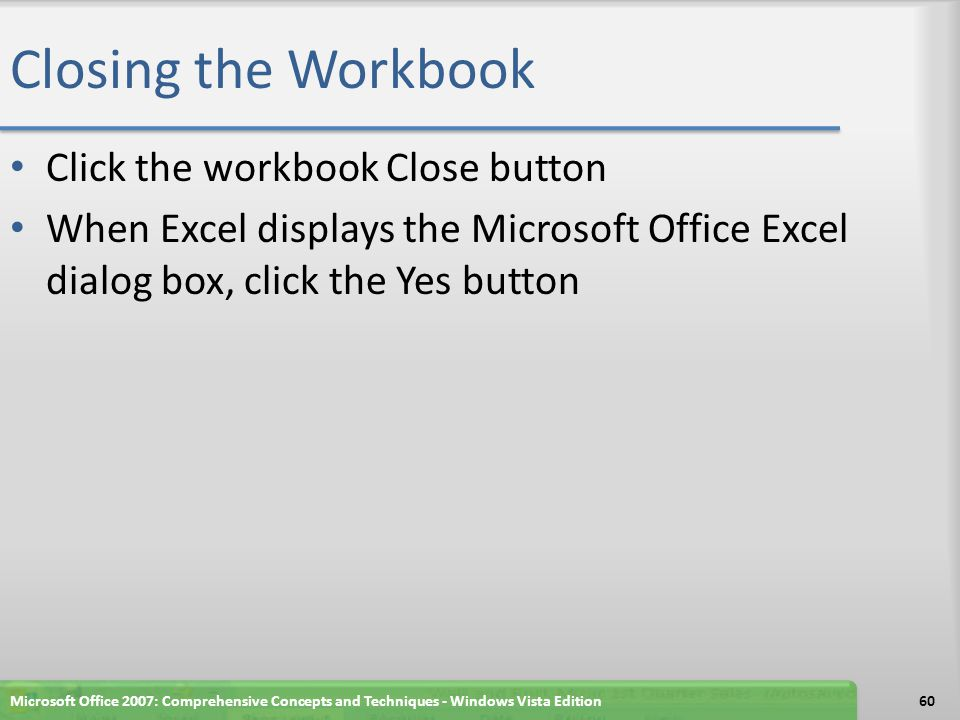 Closing the Workbook Click the workbook Close button When Excel displays the Microsoft Office Excel dialog box, click the Yes button Microsoft Office 2007: Comprehensive Concepts and Techniques - Windows Vista Edition60