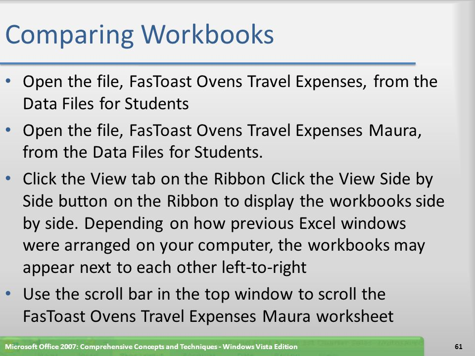 Comparing Workbooks Open the file, FasToast Ovens Travel Expenses, from the Data Files for Students Open the file, FasToast Ovens Travel Expenses Maura, from the Data Files for Students.