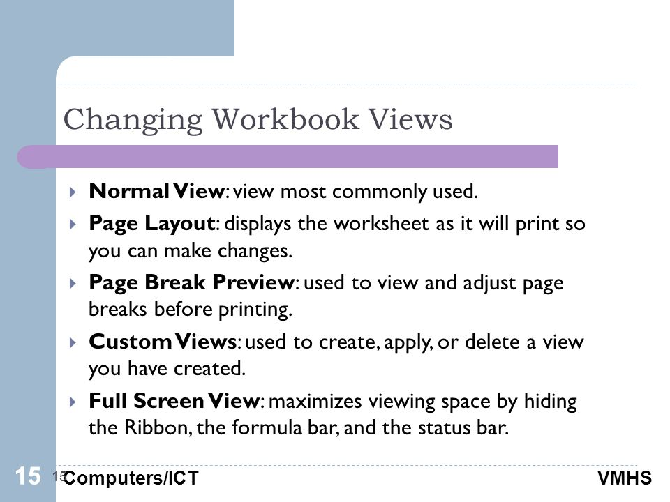 Computers/ICTVMHS Changing Workbook Views 15  Normal View: view most commonly used.