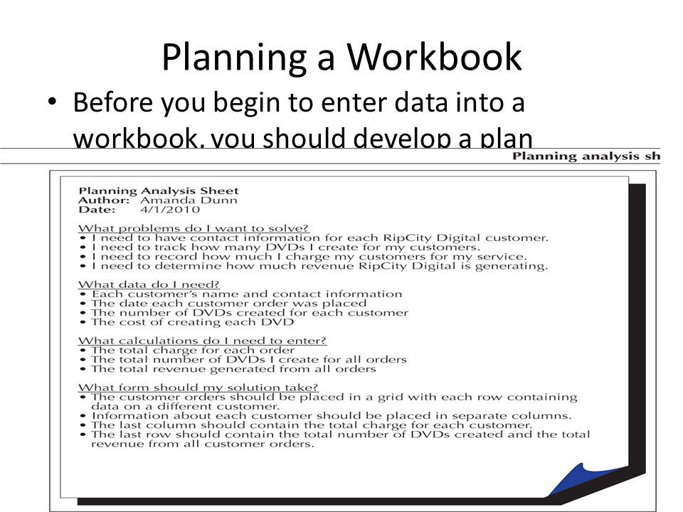 Planning a Workbook Before you begin to enter data into a workbook, you should develop a plan – Planning analysis sheet 17