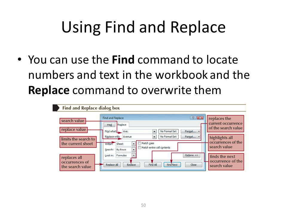 Using Find and Replace You can use the Find command to locate numbers and text in the workbook and the Replace command to overwrite them 50