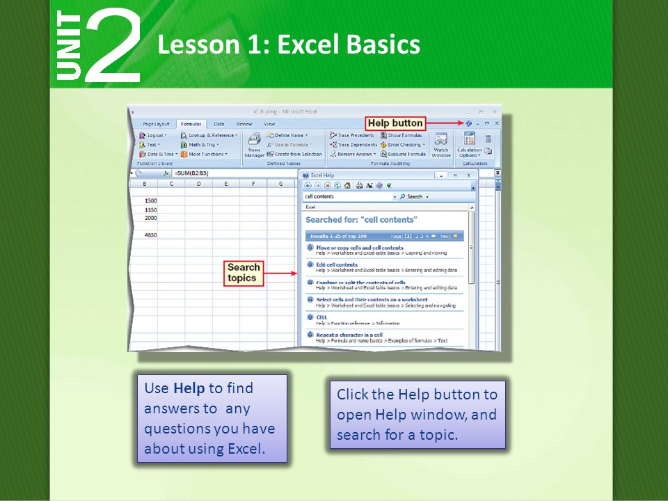 Lesson 1: Excel Basics Use Help to find answers to any questions you have about using Excel.