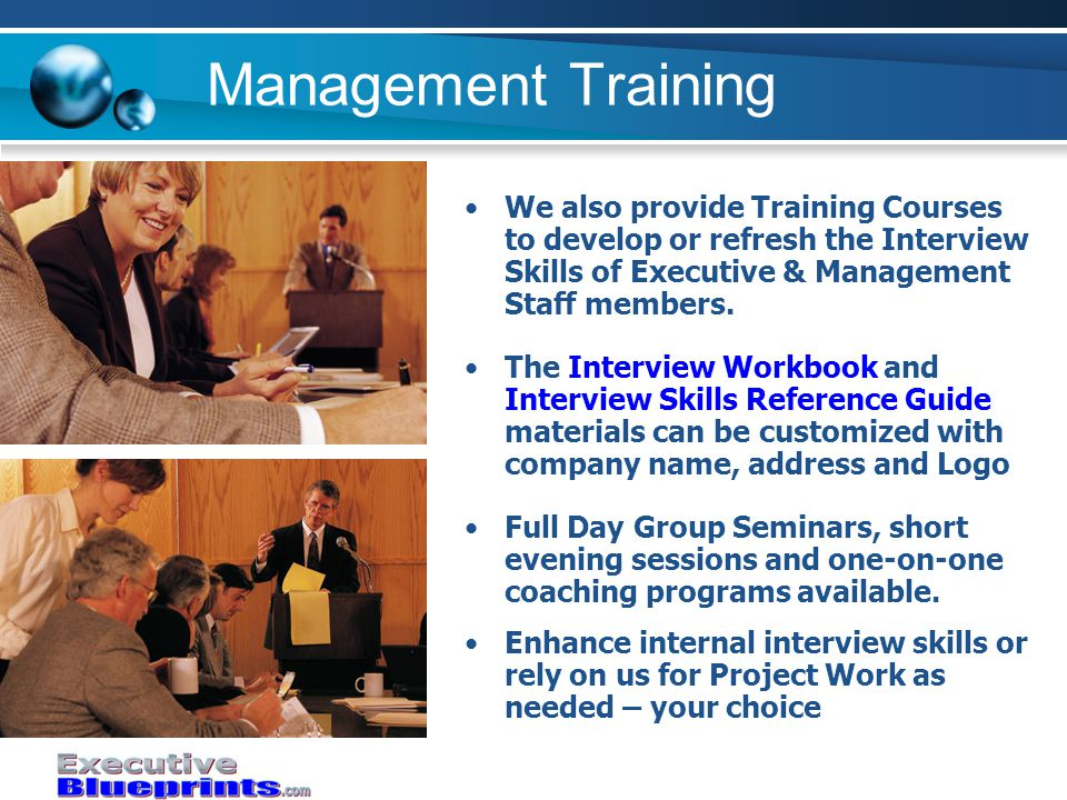 Management Training The Interview Workbook and Interview Skills Reference Guide materials can be customized with company name, address and Logo Full Day Group Seminars, short evening sessions and one-on-one coaching programs available.